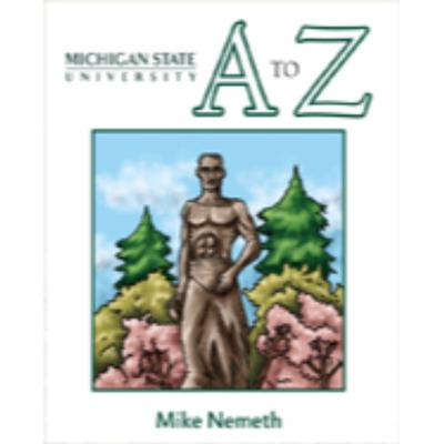 Michigan State A to Z by Mike Nemeth