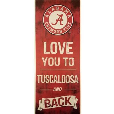 Alabama Love You to Tuscaloosa and Back Sign 18